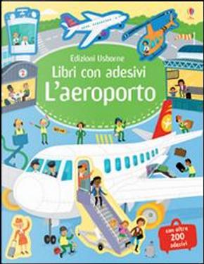 L'aeroporto. Libri con adesivi. Ediz. illustrata by Sam Smith