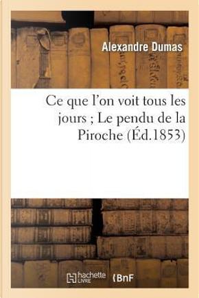 Ce Que l'on Voit Tous les Jours ; le Pendu de la Piroche by Dumas-a