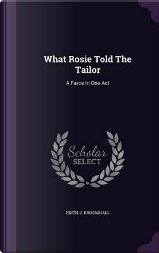What Rosie Told the Tailor by Edith J Broomhall