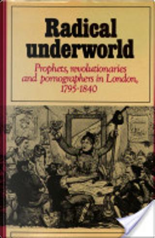 Radical underworld by Iain McCalman