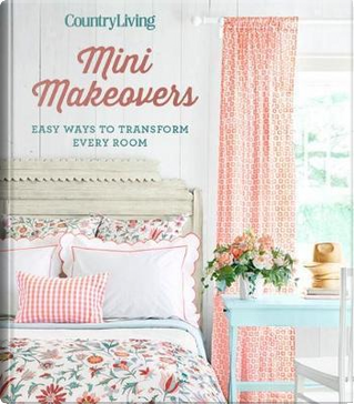 Country Living Mini Makeovers by Country Living Magazine