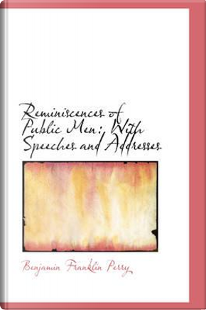 Reminiscences of Public Men by Benjamin Franklin Perry