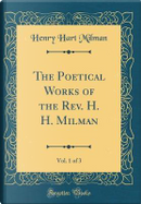The Poetical Works of the Rev. H. H. Milman, Vol. 1 of 3 (Classic Reprint) by Henry Hart Milman