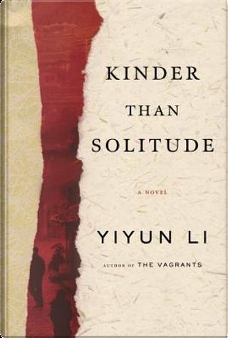 Kinder Than Solitude by Yiyun Li