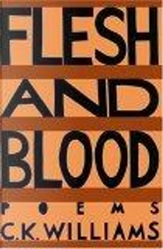 Flesh & Blood by C. K. Williams