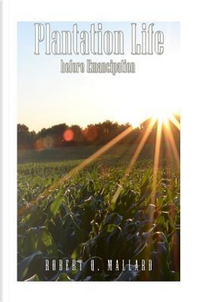 Plantation Life Before Emancipation by Robert Q. Mallard