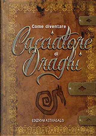Come diventare cacciatore di draghi by Andrea Rotondo, Francesca Romana D'Amato