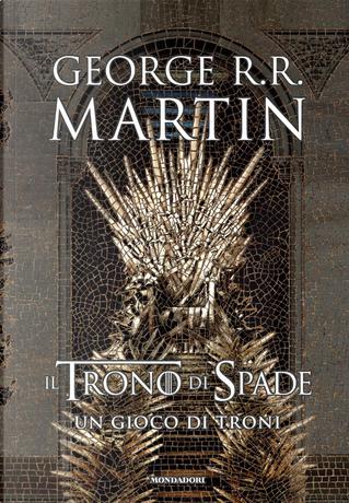 Il Trono di Spade. Libro 1: Un gioco di troni by George R.R. Martin