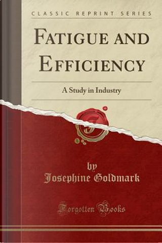 Fatigue and Efficiency by Josephine Goldmark