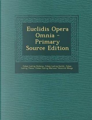 Euclidis Opera Omnia - Primary Source Edition by Johan Ludvig Heiberg