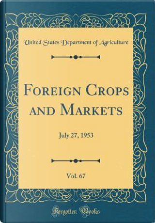 Foreign Crops and Markets, Vol. 67 by United States Department of Agriculture