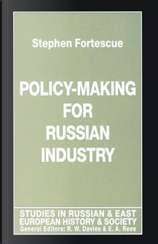 Policy-making for Russian Industry by Stephen Fortescue