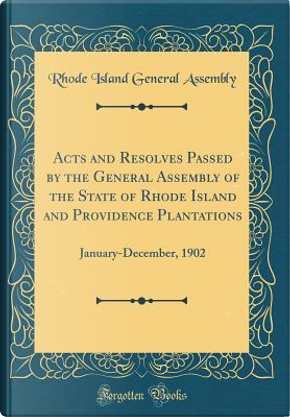 Acts and Resolves Passed by the General Assembly of the State of Rhode Island and Providence Plantations by Rhode Island General Assembly