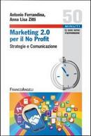 Marketing 2.0 per il no profit. Strategie e comunicazione by Antonio Ferrandina
