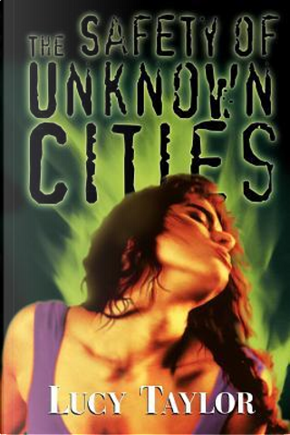 Safety of Unknown Cities by Lucy Taylor