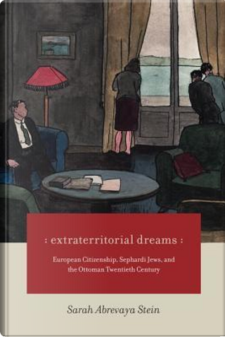 Extraterritorial Dreams by Sarah Abrevaya Stein