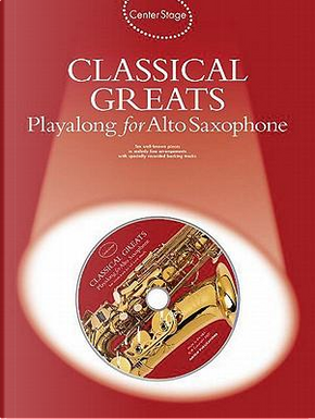 Center Stage Classical Greats Playalong for Alto Sax by music sales
