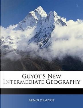 Guyot's New Intermediate Geography by Arnold Guyot