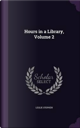 Hours in a Library, Volume 2 by Sir Leslie Stephen
