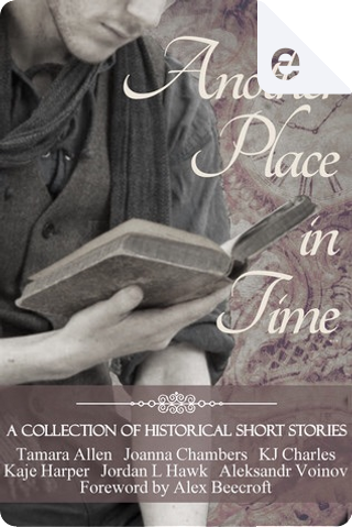 Another Place in Time by Aleksandr Voinov, Joanna Chambers, Jordan L. Hawk, K. J. Charles, Kaje Harper, Tamara Allen