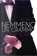 Nemmeno un grammo d'amore by Robin C.