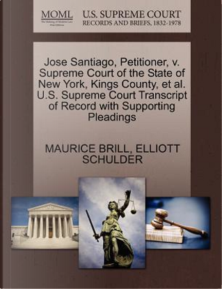 Jose Santiago, Petitioner, V. Supreme Court of the State of New York, Kings County, et al. U.S. Supreme Court Transcript of Record with Supporting Ple by Maurice Brill