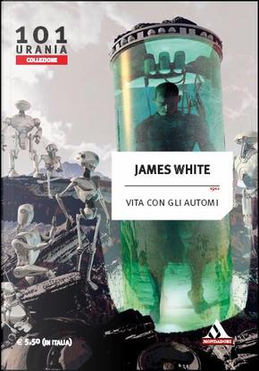 Vita con gli automi by James White