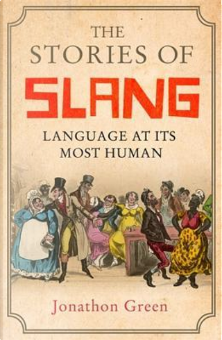 The Stories of Slang by Jonathon Green