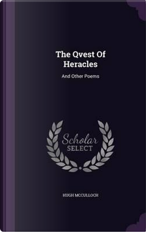 The Qvest of Heracles and Other Poems by Hugh McCulloch