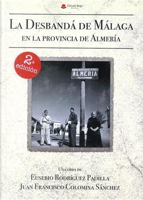 La desbandá de Málaga en la provincia de Almería by Eusebio Rodríguez Padilla, Juan Francisco Colomina Sánchez