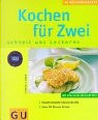 Kochen für Zwei, schnell was Leckeres. Verwöhnrezepte rund um die Uhr. Ideal für Dinners for two. by Cornelia Adam