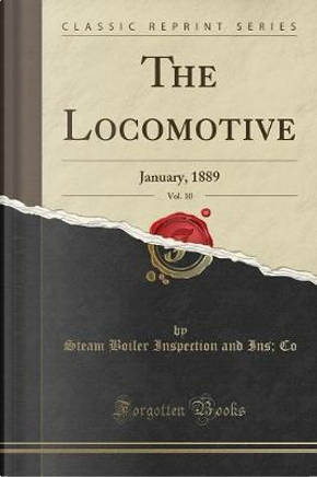 The Locomotive, Vol. 10 by Steam Boiler Inspection and Ins Co