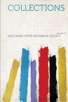 Collections Volume 3 by Wisconsin State Historical Society