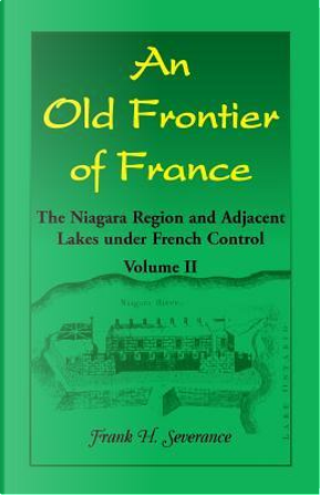 OLD FRONTIER OF FRANCE by Frank Severance