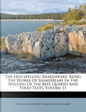 The Old-Spelling Shakespeare by William Shakespeare