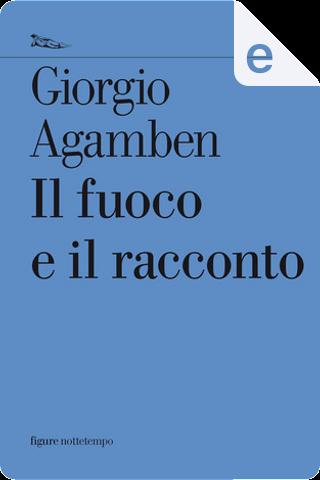 Il fuoco e il racconto by Giorgio Agamben