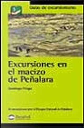 Excursiones en el macizo de Peñalara: 26 excursiones por el Parque Natural de Peñalara by Domingo Pliego