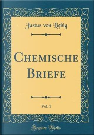 Chemische Briefe, Vol. 1 (Classic Reprint) by Justus Von Liebig