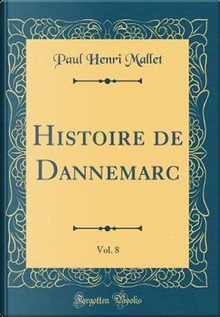 Histoire de Dannemarc, Vol. 8 (Classic Reprint) by Paul Henri Mallet