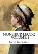 Monsieur Lecoq - Volume 1 by Émile Gaboriau