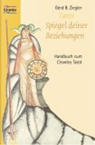 Tarot. Spiegel deiner Beziehungen. Handbuch zum Crowley Tarot by Gerd Ziegler