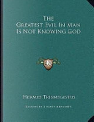 The Greatest Evil in Man Is Not Knowing God by Hermes Trismegistus