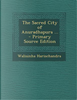 Sacred City of Anuradhapura by Walisinha Harischandra