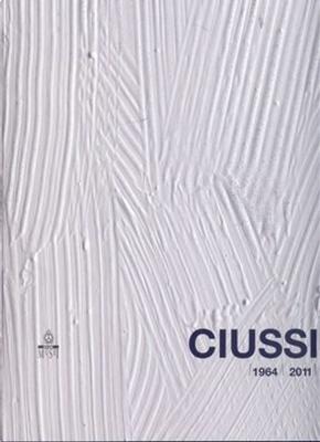 Ciussi 1964-2011 by Francesca Pola, Luca Massimo Barbero