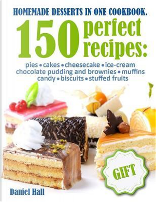 Homemade Desserts in One Cookbook by Daniel Hall