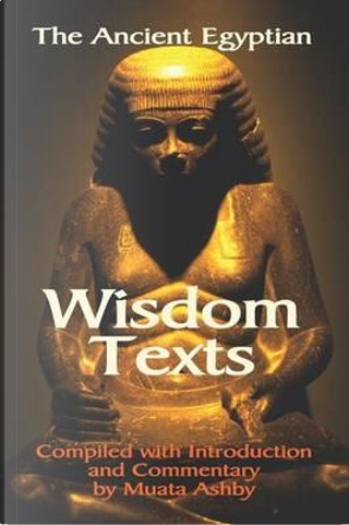 The Ancient Egyptian Wisdom Texts by Muata Ashby