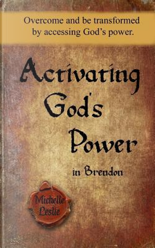 Activating God's Power in Brendon by Michelle Leslie