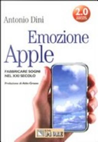 Emozione Apple. Fabbricare sogni nel XXI secolo by Antonio Dini