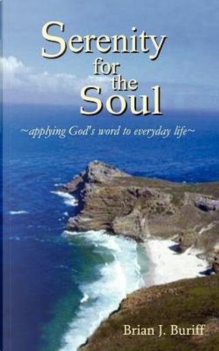 Serenity for the Soul by Brian J. Buriff