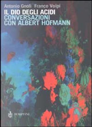 Il dio degli acidi by Albert Hofmann, Antonio Gnoli, Franco Volpi